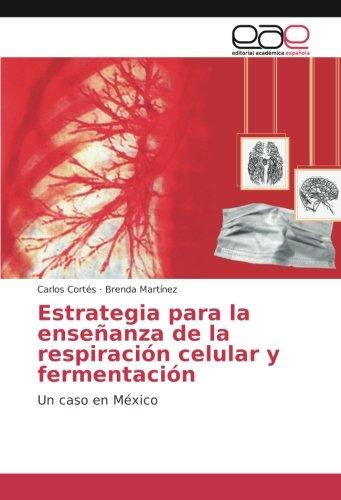 Estrategia para la enseñanza de la respiración celular y fermentación: Un caso en México (Paperback...