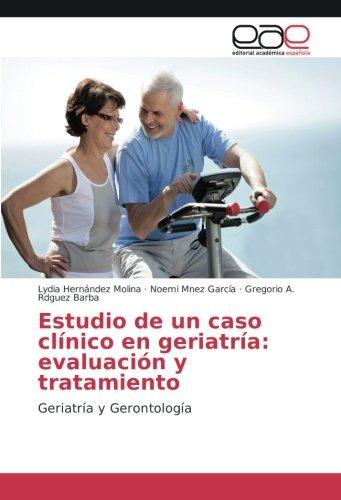 Estudio de un caso clínico en Geriatría: evaluación y tratamiento: Geriatría y Gerontología (...