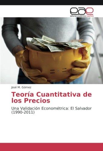 Teoría Cuantitativa de los Precios: Una Validación Econométrica: El Salvador (1990-2011) (Paperback...