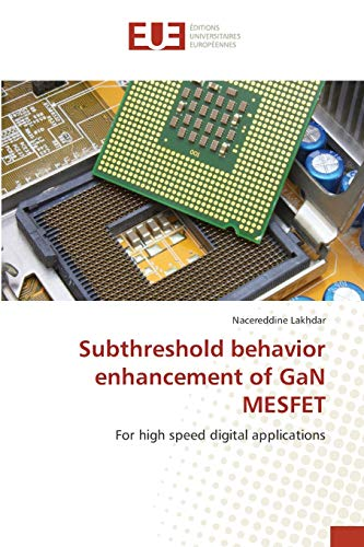 Subthreshold behavior enhancement of GaN MESFET: For high speed digital applications (Paperback): ...