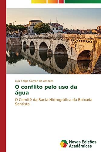9783639613353: O conflito pelo uso da água: O Comitê da Bacia Hidrográfica da Baixada Santista (Portuguese Edition)
