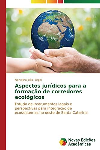 9783639613599: Aspectos jurídicos para a formação de corredores ecológicos: Estudo de instrumentos legais e perspectivas para integração de ecossistemas no oeste de Santa Catarina (Portuguese Edition)