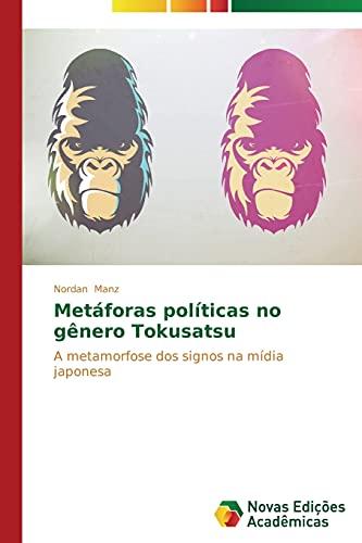 9783639614831: Metáforas políticas no gênero Tokusatsu: A metamorfose dos signos na mídia japonesa (Portuguese Edition)