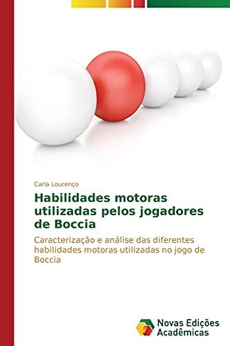 9783639619102: Habilidades motoras utilizadas pelos jogadores de Boccia: Caracterização e análise das diferentes habilidades motoras utilizadas no jogo de Boccia (Portuguese Edition)