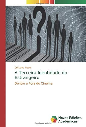 A Terceira Identidade do Estrangeiro : Dentro e Fora do Cinema - Cristiane Neder