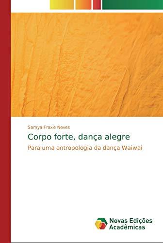 Corpo forte, dança alegre : Para uma antropologia da dança Waiwai - Samya Fraxe Neves