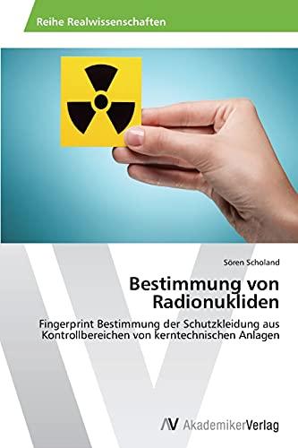 9783639625707: Bestimmung von Radionukliden: Fingerprint Bestimmung der Schutzkleidung aus Kontrollbereichen von kerntechnischen Anlagen (German Edition)