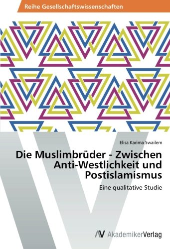 9783639625967: Die Muslimbruder - Zwischen Anti-Westlichkeit Und Postislamismus