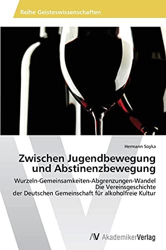 Zwischen Jugendbewegung und Abstinenzbewegung: Wurzeln-Gemeinsamkeiten-Abgrenzungen-Wandel Die Vereinsgeschichte: Soyka, Hermann