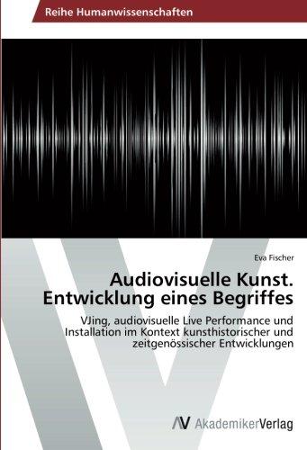 9783639628319: Audiovisuelle Kunst. Entwicklung eines Begriffes: VJing, audiovisuelle Live Performance und Installation im Kontext kunsthistorischer und zeitgenössischer Entwicklungen