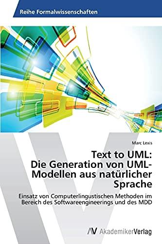 Text to UML: Die Generation von UML-Modellen aus natürlicher Sprache: Einsatz von ...