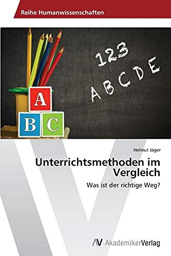 9783639629521: Unterrichtsmethoden im Vergleich: Was ist der richtige Weg? (German Edition)