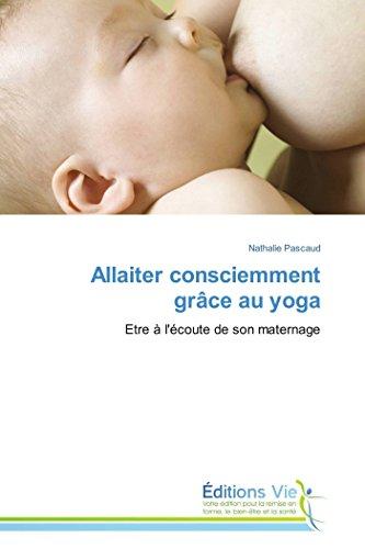 9783639629897: Allaiter consciemment grâce au yoga: Etre à l'écoute de son maternage