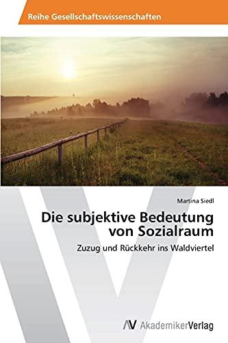 9783639633641: Die subjektive Bedeutung von Sozialraum: Zuzug und Rückkehr ins Waldviertel (German Edition)