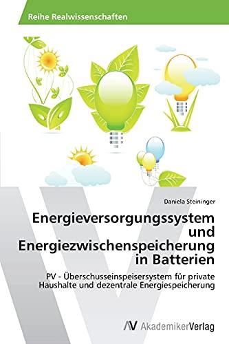 9783639634754: Energieversorgungssystem und Energiezwischenspeicherung in Batterien: PV - Überschusseinspeisersystem für private Haushalte und dezentrale Energiespeicherung (German Edition)