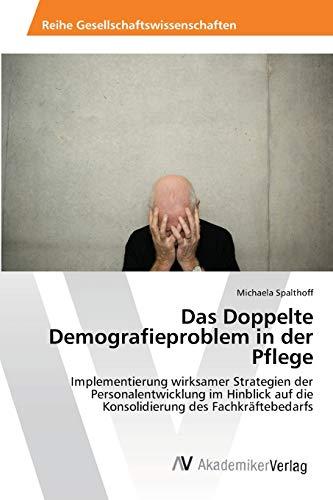 Das Doppelte Demografieproblem in der Pflege: Michaela Spalthoff