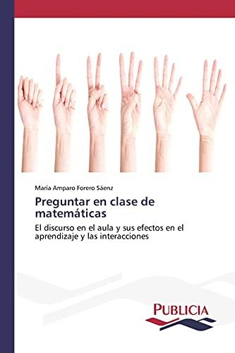 9783639648287: Preguntar en clase de matemáticas: El discurso en el aula y sus efectos en el aprendizaje y las interacciones (Spanish Edition)