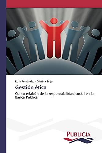 9783639648546: Gestión ética: Como eslabón de la responsabilidad social en la Banca Pública (Spanish Edition)