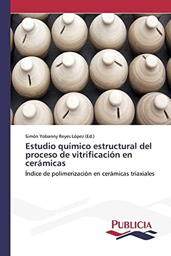 9783639648577: Estudio químico estructural del proceso de vitrificación en cerámicas: Índice de polimerización en cerámicas triaxiales (Spanish Edition)