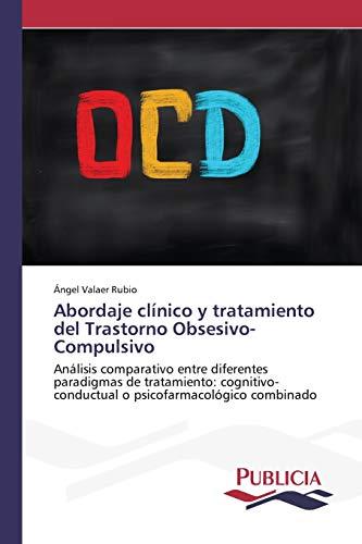9783639648607: Abordaje clínico y tratamiento del Trastorno Obsesivo-Compulsivo: Análisis comparativo entre diferentes paradigmas de tratamiento: cognitivo-conductual o psicofarmacológico combinado (Spanish Edition)
