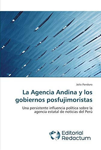 9783639650044: La Agencia Andina y los gobiernos posfujimoristas: Una persistente influencia política sobre la agencia estatal de noticias del Perú (Spanish Edition)