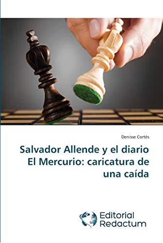9783639650075: Salvador Allende y El Diario El Mercurio: Caricatura de Una Caida