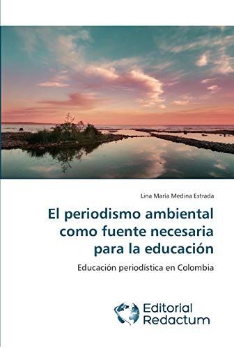 9783639650082: El periodismo ambiental como fuente necesaria para la educación: Educación periodística en Colombia (Spanish Edition)