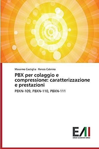 9783639656053: PBX per colaggio e compressione: caratterizzazione e prestazioni: PBXN-109, PBXN-110, PBXN-111 (Italian Edition)