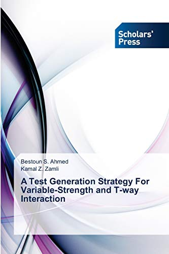 9783639661149: A Test Generation Strategy For Variable-Strength and T-way Interaction