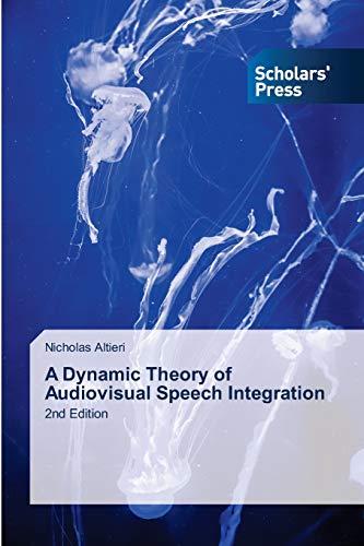 9783639661323: A Dynamic Theory of Audiovisual Speech Integration
