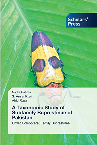 9783639661606: A Taxonomic Study of Subfamily Buprestinae of Pakistan: Order Coleoptera; Family Buprestidae
