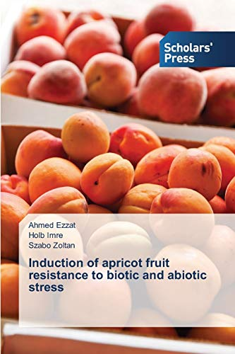 Induction of Apricot Fruit Resistance to Biotic: Ezzat Ahmed (author)