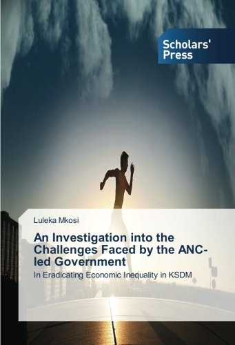 9783639665239: An Investigation into the Challenges Faced by the ANC-led Government: In Eradicating Economic Inequality in KSDM