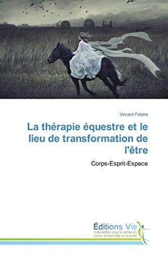 9783639668292: La thérapie équestre et le lieu de transformation de l'être: Corps-Esprit-Espace