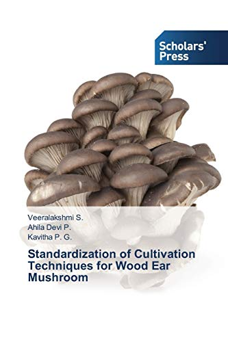 Standardization of Cultivation Techniques for Wood Ear Mushroom: Veeralakshmi S.