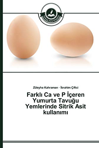9783639670769: Farklı Ca ve P İçeren Yumurta Tavuğu Yemlerinde Sitrik Asit kullanımı