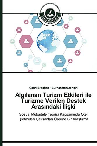 9783639671834: Algılanan Turizm Etkileri ile Turizme Verilen Destek Arasındaki İlişki: Sosyal Mübadele Teorisi Kapsamında Otel İşletmeleri Çalışanları Üzerine Bir Araştırma (Turkish Edition)