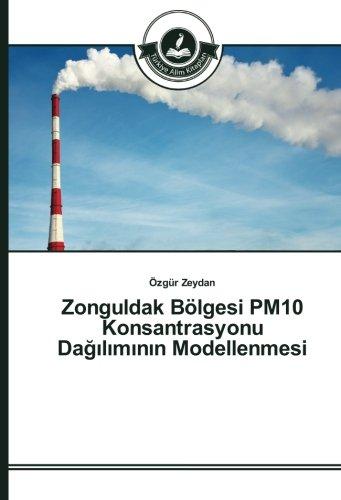Zonguldak Bölgesi PM10 Konsantrasyonu Dagiliminin Modellenmesi (Paperback): Özgür Zeydan