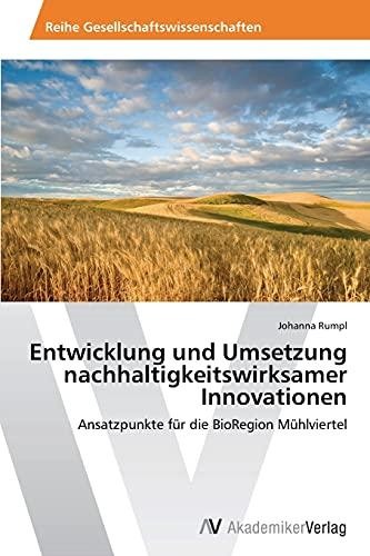 9783639675580: Entwicklung und Umsetzung nachhaltigkeitswirksamer Innovationen: Ansatzpunkte für die BioRegion Mühlviertel (German Edition)