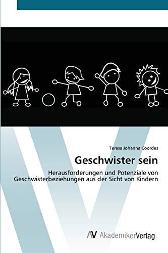 9783639677515: Geschwister sein: Herausforderungen und Potenziale von Geschwisterbeziehungen aus der Sicht von Kindern