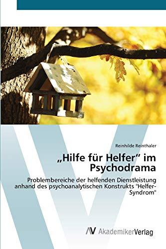 """9783639679137: """"Hilfe für Helfer"""" im Psychodrama: Problembereiche der helfenden Dienstleistung anhand des psychoanalytischen Konstrukts """"Helfer-Syndrom"""""""