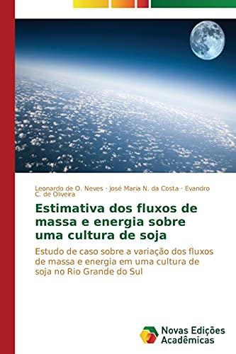 9783639682267: Estimativa dos fluxos de massa e energia sobre uma cultura de soja: Estudo de caso sobre a variação dos fluxos de massa e energia em uma cultura de soja no Rio Grande do Sul (Portuguese Edition)