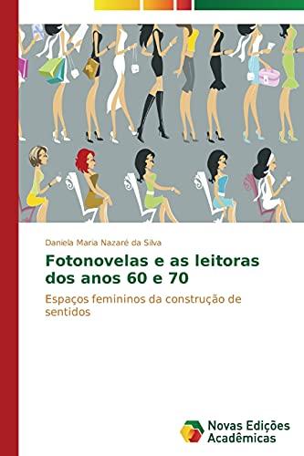 9783639682472: Fotonovelas e as leitoras dos anos 60 e 70: Espaços femininos da construção de sentidos (Portuguese Edition)