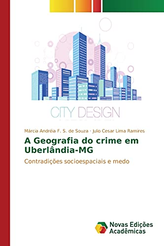 9783639683059: A Geografia do crime em Uberlândia-MG: Contradições socioespaciais e medo