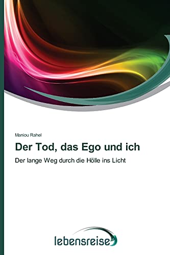 9783639683738: Der Tod, das Ego und ich: Der lange Weg durch die Hölle ins Licht (German Edition)