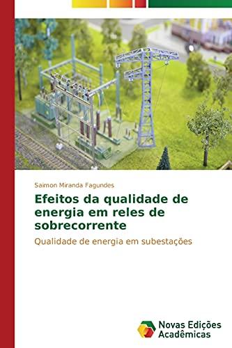 9783639684452: Efeitos da qualidade de energia em reles de sobrecorrente: Qualidade de energia em subestações (Portuguese Edition)