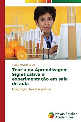 9783639684766: Teoria da Aprendizagem Significativa e experimentação em sala de aula: Integração, teoria e prática (Portuguese Edition)