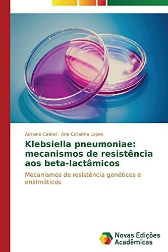 9783639685046: Klebsiella pneumoniae: mecanismos de resistência aos beta-lactâmicos: Mecanismos de resistência genéticos e enzimáticos (Portuguese Edition)