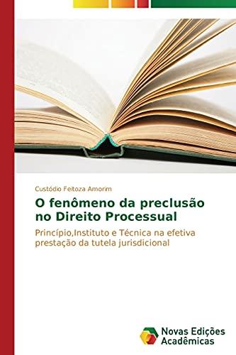 O fenômeno da preclusão no Direito Processual: Feitoza Amorim, Custódio
