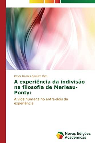 9783639688528: A experiência da indivisão na filosofia de Merleau-Ponty:: A vida humana no entre-dois da experiência (Portuguese Edition)
